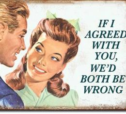 Tin Sign, If I Agreed With You