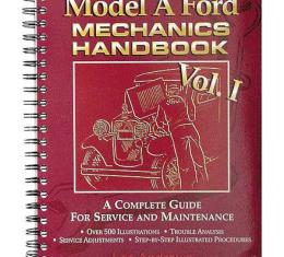 Model A Ford Mechanic's Handbook - Volume 1 - A Complete Guide For Service & Maintenance